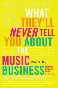 What They'll Never Tell You About The Music Business: The Myths, The Secrets, The Lies (& A Few…