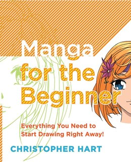 Book Manga For The Beginner: Everything You Need To Start Drawing Right Away! by Christopher Hart