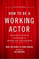 How To Be A Working Actor, 5th Edition: The Insider's Guide To Finding Jobs In Theater, Film…