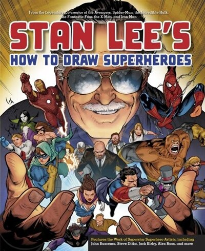 Stan Lee's How To Draw Superheroes: From The Legendary Co-creator Of The Avengers, Spider-man, The Incredible Hulk, The Fantastic Four, by Stan Lee