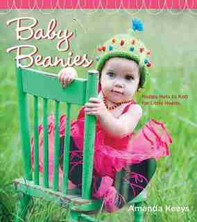 Baby Beanies: Happy Hats To Knit For Little Heads by Amanda Keeys