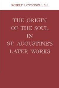 The Origin of the Soul in St. Augustines Later Works