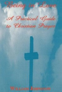 Being in Love: A Practical Guide to Christian Prayer