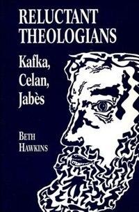 Reluctant Theologians: Franz Kafka, Paul Celan, Edmond Jabes