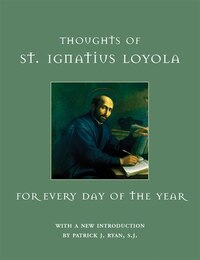 Thoughts of St. Ignatius Loyola for Every Day of the Year: St. Ignatius Loyola