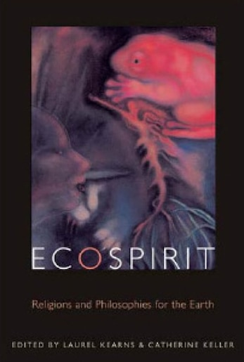 Ecospirit: Religions and Philosophies for the Earth by Laurel Kearns