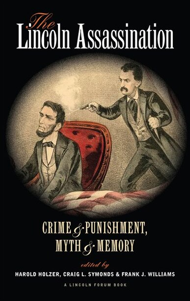 The Lincoln Assassination: Crime And Punishment Myth And Memorya Lincoln Forum Book by Craig L. Symonds