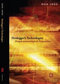 Heidegger's Technologies: Postphenomenological Perspectives