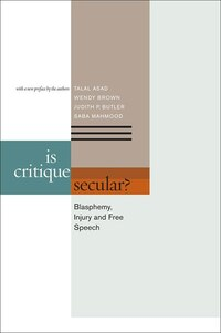 Is Critique Secular?: Blasphemy, Injury, and Free Speech