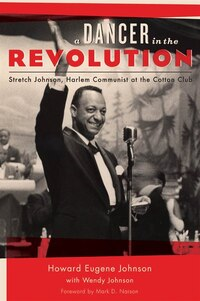 A Dancer in the Revolution: Stretch Johnson, Harlem Communist at the Cotton Club