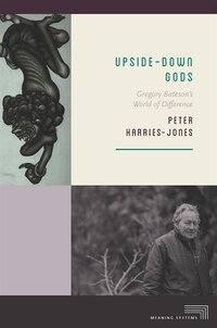 Upside-Down Gods: Gregory Batesons World of Difference