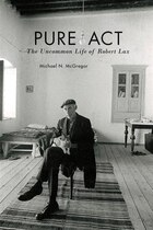 Pure Act: The Uncommon Life of Robert Lax