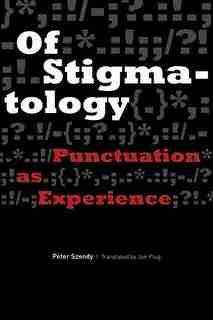 Of Stigmatology: Punctuation As Experience by Peter Szendy