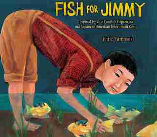 Fish for Jimmy: Inspired by One Family's Experience in a Japanese American Internment Camp by Katie Yamasaki