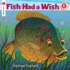 Fish Had a Wish: An I Like to Read® Level E Book