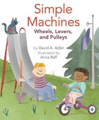 Simple Machines: Wheels, Levers, and Pulleys