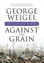 Against The Grain: Christianity And Democracy, War And Peace