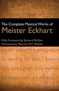 The Complete Mystical Works of Meister Eckhart