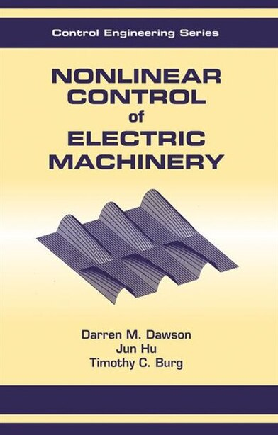 Nonlinear Control of Electric Machinery by DAWSON