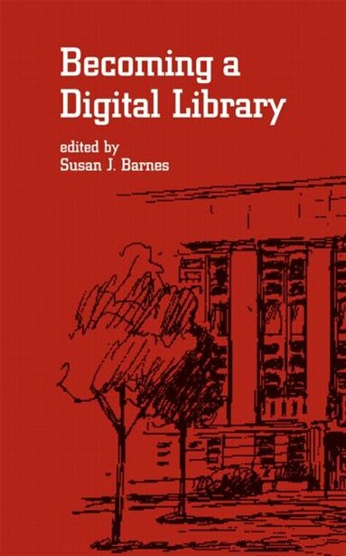 Becoming A Digital Library by Susan J. Barnes