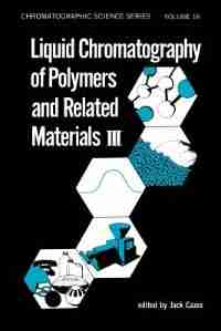 Liquid Chromatography Of Polymers And Related Materials. Iii by Jack Cazes