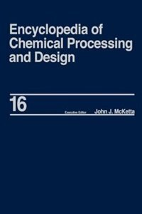 Encyclopedia Of Chemical Processing And Design: Volume 16 - Dimensional Analysis To Drying Of Fluids With Adsorbants by John  J. Mcketta Jr