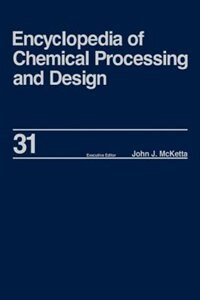 Encyclopedia Of Chemical Processing And Design: Volume 31 - Natural Gas Liquids And Natural Gasoline To Offshore Process Piping: High Performance A by John  J. Mcketta Jr