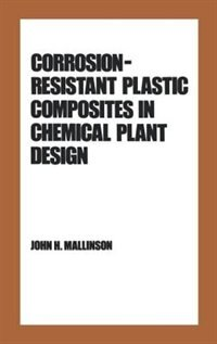 Corrosion-resistant Plastic Composites In Chemical Plant Design by J. H. Mallinson