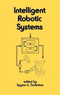 Intelligent Robotic Systems by Tzafestas