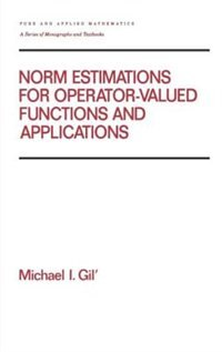 Norm Estimations For Operator Valued Functions And Their Applications by Michael Gil