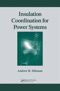 Insulation Coordination for Power Systems by Andrew R. Hileman