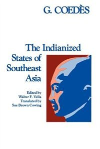 The Indianized States Of Southeast Asia by George Coedès