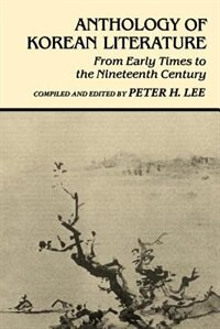 Anthology Of Korean Literature: From Early Times To The Nineteenth Century by Peter H. Lee