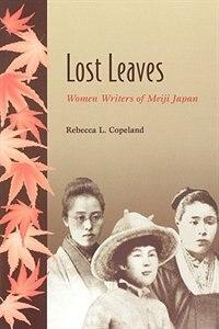Lost Leaves: Women Writers of Meiji Japan