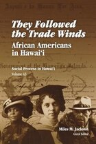 They Followed The Trade Winds: African Americans In Hawai'i