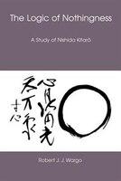 The Logic Of Nothingness: A Study Of Nishida Kitaro
