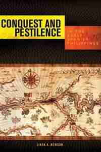 Conquest And Pestilence In The Early Spanish Philippines by Linda A. Newson
