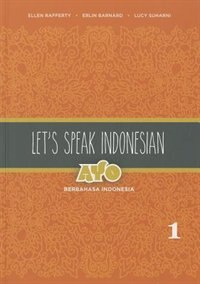 Let's Speak Indonesian: Ayo Berbahasa Indonesia, Volume 1 by Ellen Rafferty