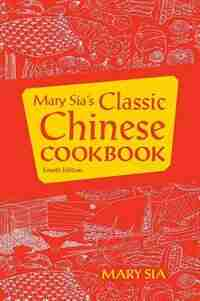 MARY SIA'S CLASSIC CHINESE COOKBOOK by Mary Sia