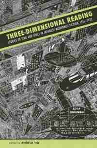 Three-dimensional Reading: Stories Of Time And Space In Japanese Modernist Fiction, 1911-1932 by Angela Yiu