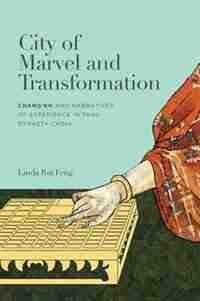 City Of Marvel And Transformation: Changan And Narratives Of Experience In Tang Dynasty China de Linda Rui Feng