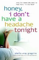 Honey, I Dont Have a Headache Tonight: Help for Women Who Want to Feel More In the Mood