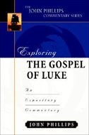 Exploring The Gospel Of Luke: An Expository Commentary by John Phillips, John