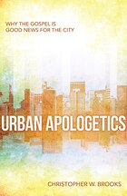 URBAN APOLOGETICS: Why the Gospel is Good News for theCity