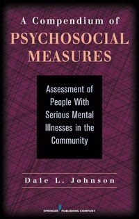 A Compendium of Psychosocial Measures: Assessment of People with Serious Mental Illness in the…