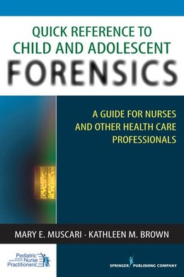 Book Quick Reference to Child and Adolescent Forensics: A Guide for Nurses and Other Health Care… by Mary E. Muscari