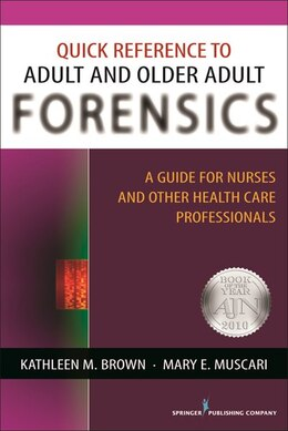 Book Quick Reference to Adult and Older Adult Forensics: A Guide for Nurses and Other Health Care… by Kathleen M. Brown