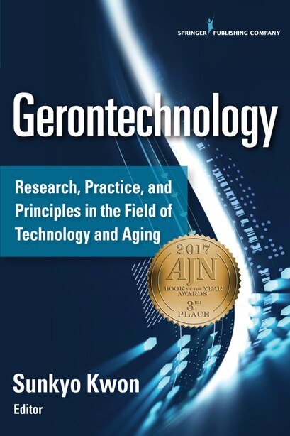 Gerontechnology: Research, Practice, And Principles In The Field Of Technology And Aging by Sunkyo Kwon