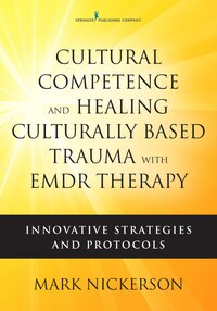 Cultural Competence And Healing Culturally Based Trauma With Emdr Therapy: Innovative Strategies…