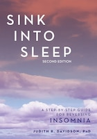 Sink Into Sleep: A Step-by-step Guide For Reversing Insomnia